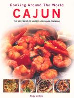 Cajun : Cooking Around the World : The very best of modern Louisiana cooking - Ruby Le Bois