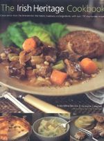 The Irish Heritage Cookbook : Classic Dishes From The Emerald Isle: The History, Traditions And Ingredients With Over 150 Step-by-step Recipes - Biddy White Lennon