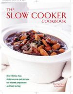 Slow Cooker Cookbook : Over 150 No-fuss Delicious One-pot Recipes for Relaxed Preparation - Catherine Atkinson