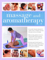 The Complete Book of Massage and Aromatherapy : A Practical Illustrated Step-by-Step Guide to Achieving Relaxation and Well-Being with Top-to-Toe Body Treatments and Essential Oils - Catherine Stuart