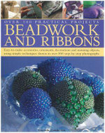 Beadwork and Ribbons : Get Bold and Inventive with Beads - Easy-to-make Accessories, Decorations, Ornaments and Stunning Objects for Every Room in the Home, with Over 500 Step-by-step Photographs - Anna Crutchley