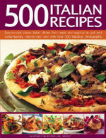 500 Italian Recipes : Easy-to-cook Classic Italian Dishes from Rustic and Regional to Cool and Contemporary - Jeni Wright