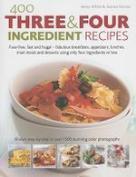 400 Three and Four Ingredient Recipes :  Fuss-Free, Fast and Frugal-Fabulous Breakfasts, Appetizers, Lunches, Main Meals and Desserts Using Only Four Ingr - Joanna Farrow