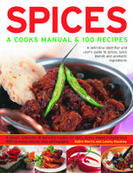 Spices : A Cook's Manual and 100 Recipes - A Definitive Identifier and User's Guide to Spices, Spice Blends and Aromatic Ingredients - A Classic Collection of Fantastic Recipes for Spicy Dishes Shown in More Than 1200 Step-by-step Photographs - Sallie Morris