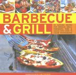 Barbecue and Grill  : 30 Sizzling Recipes for Successful Barbecuing - Great Griddles, Grills, Marinades, Rubs and Sauces Shown in 70 Colour