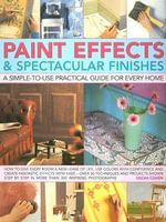 Paint Effects and Spectacular Finishes : A Simple-to-use Practical Guide for Every Home - Sacha Cohen