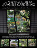 A Practical Guide to Japanese Gardening : From Design Options and Materials to Planting Techniques and Decorative Features - Chessire Charles
