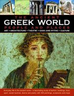 The Ancient Greek World - People and Places : How the Ancient Greeks Lived - An Authoritative and Highly Accessible Exploration of Society, Art and Architecture, Theatre, Sport and the Games - Nigel Rodgers