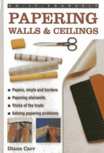 Do-it-yourself Papering Walls & Ceilings : A Practical Guide to All You Need to Know About Papering Techniques Throughout the Home - Diane Carr
