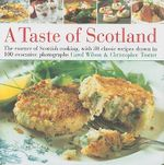 A Taste of Scotland : The Essence of Scottish Cooking, with 30 Classic Recipes Shown in 120 Evocative Photographs - Carol Wilson