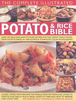 The Complete Illustrated Potato and Rice Bible : Over 300 Delicious, Easy-to-make Recipes for Two All-time Staple Foods, from Soups to Bakes, Shown Step by Step in 1500 Glorious Photographs - Alex Barker