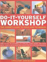 Do-it-yourself Workshop : The Expert's Guide to Tools and Techniques - John McGowan