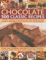 Chocolate : 500 Classic Recipes - A Definitive Collection of Delectable Recipes, from Devilish Chocolate Roulade to Mississippi Mud Pie, Shown in Over 500 Photographs - Felicity Forster