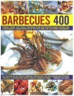 Barbecues 400 : Burgers, Kebabs, Fish Steaks, Vegetarian Dishes, Side Salads, Dips, Accompaniments and Desserts, Demonstrated Step-by-step with More Than 1500 Vibrant Photographs - Beverley Jollands