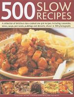 500 Slow Recipes : A Collection of Delicious Slow-cooked and One-pot Recipes, Including Casseroles, Stews, Soups, Pot Roasts, Puddings and Desserts