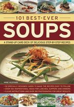 101 Best-ever Soups : A Stand-up Card Deck of Delicious Step-by-step Recipes - Anne Hildyard