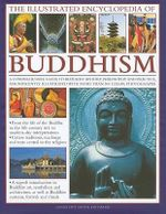 The Illustrated Encyclopedia of Buddhism : A Comprehensive Guide to Buddhist History and Philosophy, the Traditions and Practices - Ian Harris