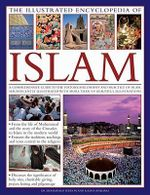 The Illustrated Encyclopaedia of Islam : A Comprehensive Guide to the History, Philosophy and Practice of Islam - Charles Phillips