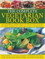 The Complete Vegetarian Book Box : An Inspired Approach to Healthy Eating in Two Fabulous Step-by-step Cookbooks - Nicola Graimes