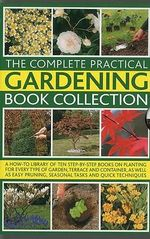 The Complete Gardening Book Box : Everything You Need to Know to Create and Maintain a Stunning Garden Throughout the Year, with 10 Inspirational and Practical Books - Andrew Mikolajski