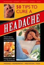 50 Tips to Cure a Headache : Natural Ways to Activate the Body's Own Healing Process - Raje Airey