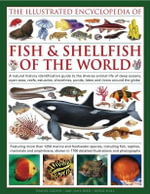 The Illustrated Encyclopedia of Fish & Shellfish of the World : A Natural History Identification Guide to the Diverse Animal Life of Deep Oceans, Open Seas, Estuaries, Shorelines, Ponds, Lakes and Rivers Around the Globe with 1700 Illustrations and Photographs - Daniel Gilpin