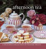 Traditional Afternoon Tea : a Delicious Collection of Teatime Treats - Martha Day