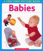 Babies : A Very First Picture Book - Nicola Tuxworth