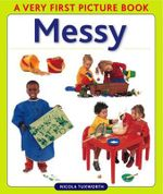 Messy : A Very First Picture Book : Very First Picture Book - Nicola Tuxworth