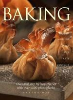 Baking : Breads, Muffins, Cakes, Pies, Tarts, Cookies and Bars, Over 400 Step-by-step Recipes - Martha Day