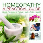 Homeopathy: A Practical Guide : Simple Remedies for Natural Health - Robin Hayfield