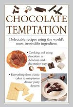 Chocolate Temptation : Delectable Recipes Using the World's Most Irresistible Ingredient