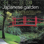 The Japanese Garden : An Inspirational Visual Reference to a Classic Garden Style, Beautifully Illustrated with Over 80 Stunning Photographs - Charles Chesshire