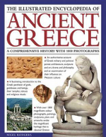 The Illustrated Encyclopedia of Ancient Greece : a Comprehensive History with 1000 Photographs - Nigel Rodgers