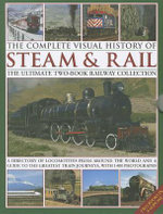 The Complete Visual History of Steam & Rail : the Ultimate Two-book Railway Collection with 1400 Photographs - Colin Garratt