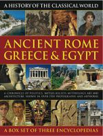A History of the Classical World : Ancient Rome, Greece & Egypt: A Chronicle of Politics, Battles, Beliefs, Mythology, Art and Architecture, Shown in Over 1700 Photographs and Artworks - Nigel Rodgers