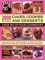 2000 Recipes: Cakes, Cookies & Desserts : A Box Set of Four Cookbooks: Every Kind of Cake, Gateau, Pudding, Ice Cream, Tart, Cookie, Brownie and More, with Over 2000 Gorgeous Photographs - Martha Day