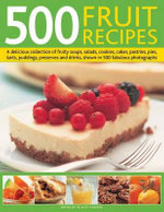 500 Fruit Recipes : A Delicious Collection of Fruity Soups, Salads, Cookies, Cakes, Pastries, Pies, Tarts, Puddings, Preserves and Drinks, Shown in 500 Fabulous Photographs - Felicity Forster