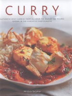 Curry : Authentic Spicy Curries from All Over the World: 160 Recipes Shown in 240 Evocative Photographs - Mridula Baljekar