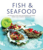 Fish & Seafood : 175 Delicious Classic and Contemporary Fish Recipes Shown in 220 Stunning Photographs - Anne Hildyard