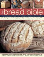 The Bread Bible : Over 100 Recipes Shown Step-by-step in More Than 600 Beautiful Photographs - Christine Ingram