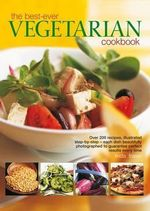Best-ever Vegetarian : Over 200 Recipes, Illustrated Step-by-step - Each Dish Beautifully Photographed to Guarantee Perfect Results Every Time - Linda Fraser