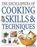 The Encyclopedia of Cooking Skills and Techniques : A Comprehensive Visual Guide to Cookery Processes, All Shown in Step-By-Step Detail - Norma MacMillan