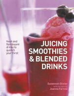Juicing, Smoothies & Blended Drinks : Fresh and Flamboyant Drinks to Quench Your Thirst - Suzannah Oliver