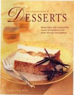 The Complete Book of Desserts : More Than 350 Irresistibly Sweet Temptations for After-dinner Indulgence - Martha Day