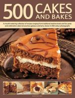 500 Cakes And Bakes : A Mouth-watering Collection of Recipes Ranging from Traditional Teatime Treats and Fun Party and Celebration Cakes to Luxurious Gateaux and Tarts