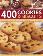 400 Cookies & Biscuits : Over 400 Delicious, Easy-to-make Recipes Fro Brownies, Bars, Muffins and Crackers, Shown Step-by-step in More Than 1300 Glorious Photographs - Catherine Atkinson