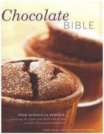 The Chocolate Bible : From Genesis to Nemesis - Exploring the Light and Dark Side of the World's Best-Loved Ingredient in 200 Recipes from A - Christine McFadden