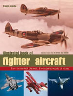 Illustrated Book of Fighter Aircraft : From Earliest Planes to the Supersonic Jets of Today - Featuring Images from the Imperial War Museum - Francis Crosby