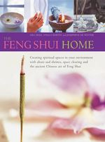 The Feng Shui Home : Creating Spiritual Spaces in Your Environment with Altars and Shrines, Space Clearing and the Ancient Chinese Art of Feng Shui - Gill Hale